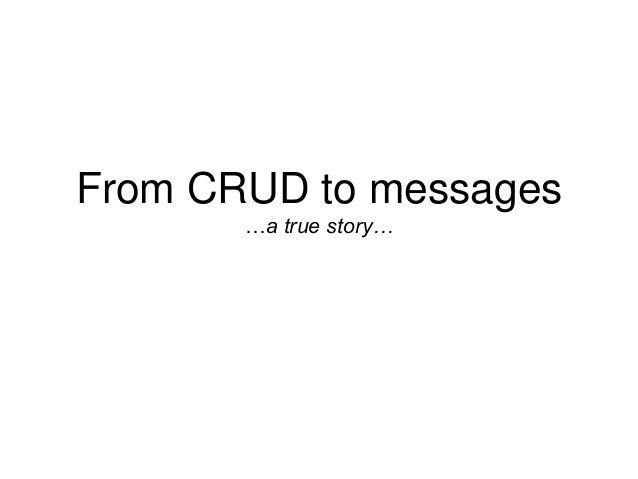 From CRUD to messages …a true story…