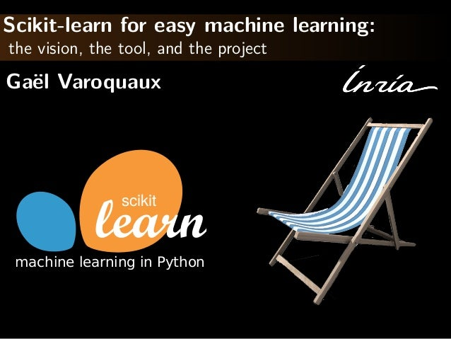 Scikit-learn for easy machine learning: the vision, the tool, and the…