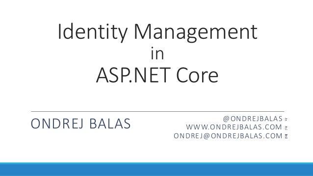Identity Management in ASP.NET Core ONDREJ BALAS @ONDREJBALAS WWW.ONDREJBALAS.COM ONDREJ@ONDREJBALAS.COM