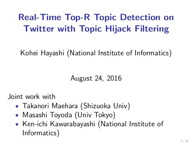 Real-Time Top-R Topic Detection on Twitter with Topic Hijack Filtering Kohei Hayashi (National Institute of Informatics) A...