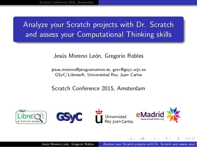 Scratch Conference 2015, Amsterdam Analyze your Scratch projects with Dr. Scratch and assess your Computational Thinking s...