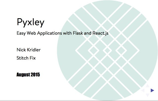 Pyxley  Easy Web Applications with Flask and React. js  Nick Kridler Stitch Fix  IIIIIISI 2015