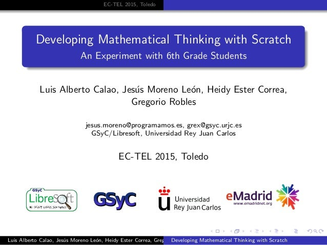 EC-TEL 2015, Toledo Developing Mathematical Thinking with Scratch An Experiment with 6th Grade Students Luis Alberto Calao...