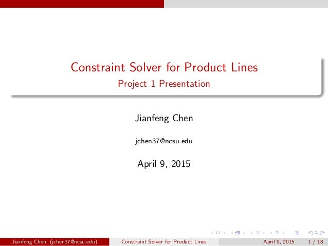 Constraint Solver for Product Lines Project 1 Presentation Jianfeng Chen jchen37@ncsu.edu April 9, 2015 Jianfeng Chen (jch...
