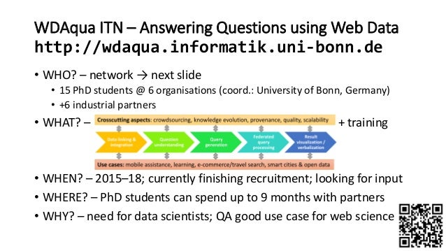 WDAqua ITN – Answering Questions using Web Data http://wdaqua.informatik.uni-bonn.de • WHO? – network → next slide • 15 Ph...