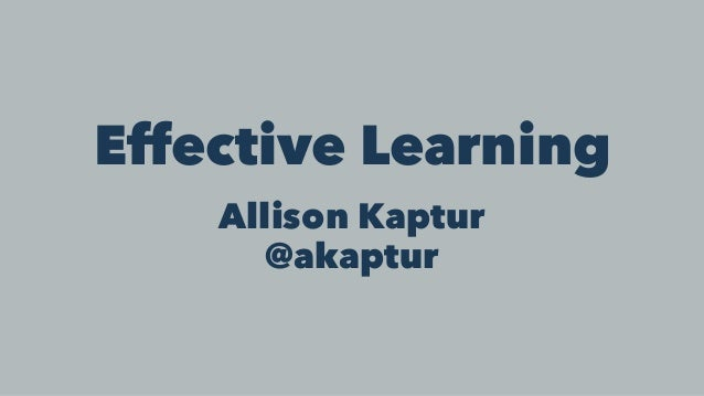 Effective Learning Allison Kaptur @akaptur