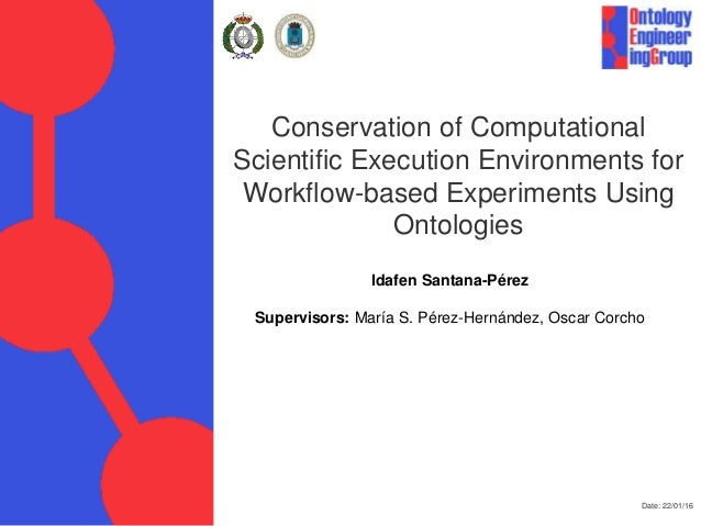 Conservation of Computational Scientific Execution Environments for Workflow-based Experiments Using Ontologies Date: 22/0...