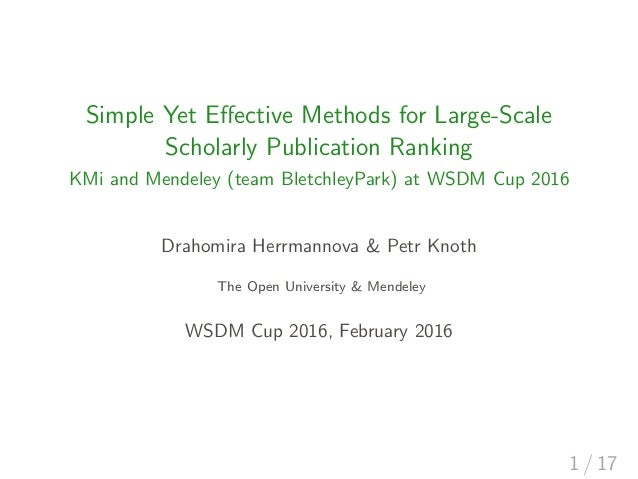 Simple Yet Effective Methods for Large-Scale Scholarly Publication Ranking KMi and Mendeley (team BletchleyPark) at WSDM Cu...