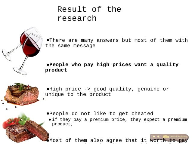 •There are many answers but most of them with the same message •People who pay high prices want a quality product •High pr...