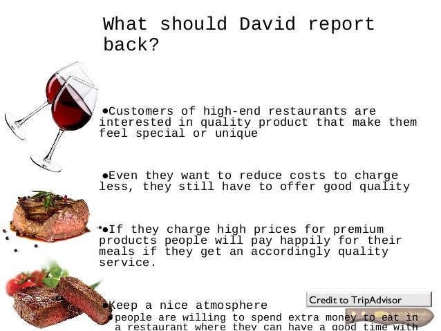 •Customers of high-end restaurants are interested in quality product that make them feel special or unique •Even they want...