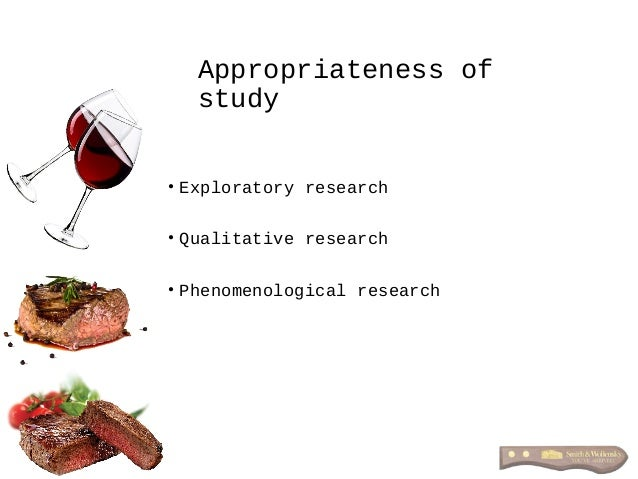 Appropriateness of study • Exploratory research • Qualitative research • Phenomenological research