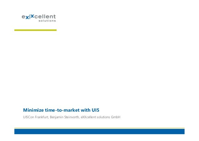 Minimize time-to-market with UI5 UI5Con Frankfurt, Benjamin Steinvorth, eXXcellent solutions GmbH
