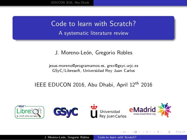 EDUCON 2016, Abu Dhabi Code to learn with Scratch? A systematic literature review J. Moreno-Le´on, Gregorio Robles jesus.m...