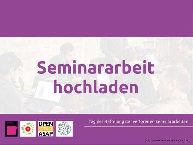 Seminararbeit hochladen Tag der Befreiung der verlorenen Seminararbeiten Bild: Gute Taten Hackathon by murdelta (CC BY)