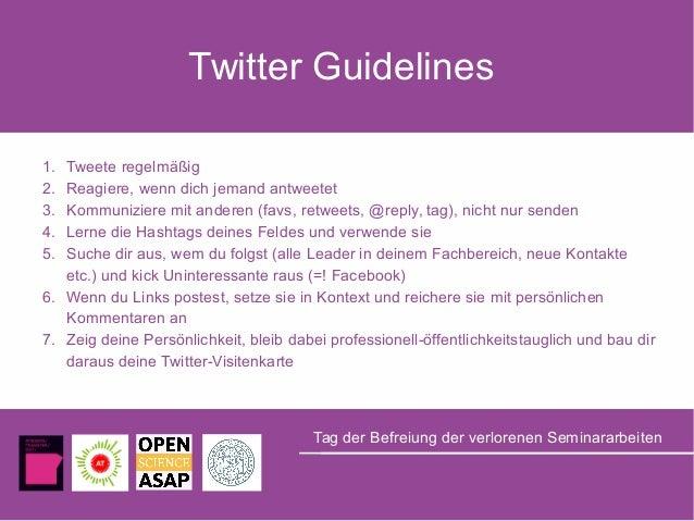 Twitter Guidelines 1. Tweete regelmäßig 2. Reagiere, wenn dich jemand antweetet 3. Kommuniziere mit anderen (favs, retweet...