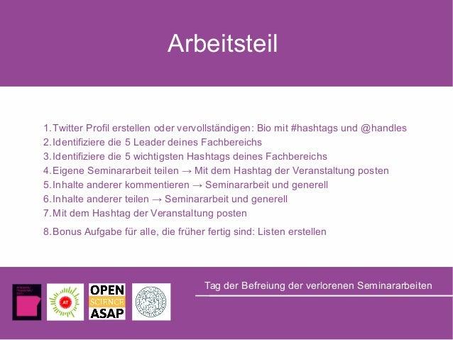 Arbeitsteil 1.Twitter Profil erstellen oder vervollständigen: Bio mit #hashtags und @handles 2.Identifiziere die 5 Leader ...