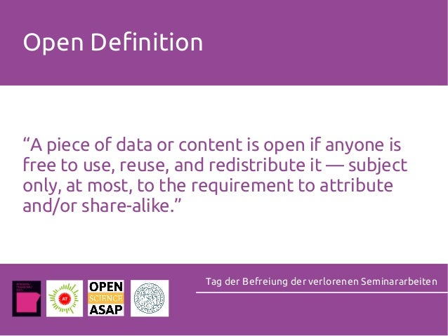 """Open Definition Tag der Befreiung der verlorenen Seminararbeiten """"A piece of data or content is open if anyone is free to ..."""