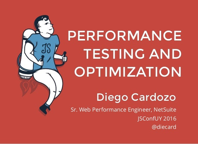PERFORMANCEPERFORMANCE TESTING ANDTESTING AND OPTIMIZATIONOPTIMIZATION Diego CardozoDiego Cardozo Sr. Web Performance Engi...