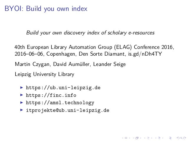 BYOI: Build you own index Build your own discovery index of scholary e-resources 40th European Library Automation Group (E...