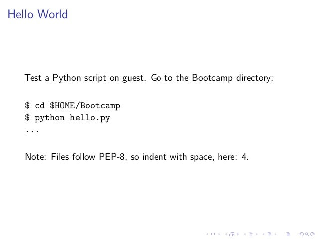 Hello World Test a Python script on guest. Go to the Bootcamp directory: $ cd $HOME/Bootcamp $ python hello.py ... Note: F...