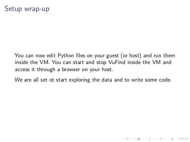 Setup wrap-up You can now edit Python files on your guest (or host) and run them inside the VM. You can start and stop VuFi...