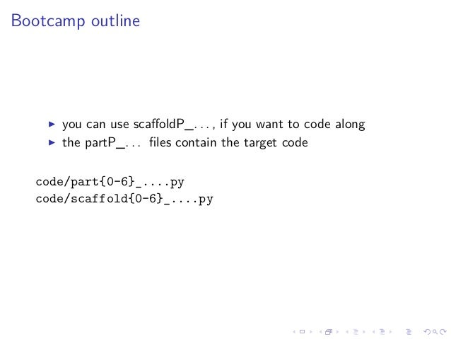 Bootcamp outline you can use scaffoldP_. . . , if you want to code along the partP_. . . files contain the target code code/...