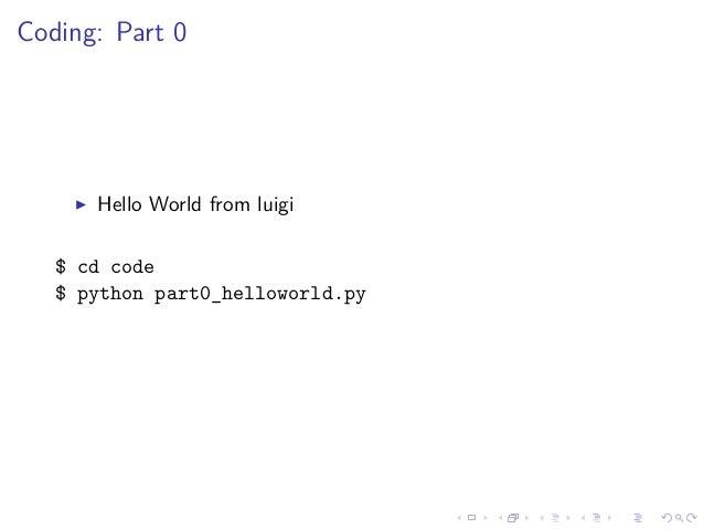 Coding: Part 0 Hello World from luigi $ cd code $ python part0_helloworld.py