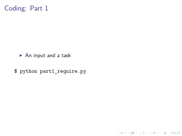 Coding: Part 1 An input and a task $ python part1_require.py