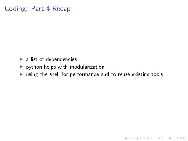 Coding: Part 4 Recap a list of dependencies python helps with modularization using the shell for performance and to reuse ...