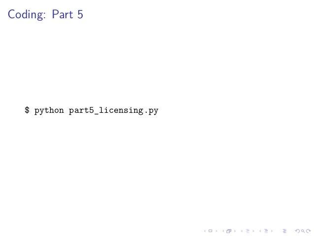Coding: Part 5 $ python part5_licensing.py