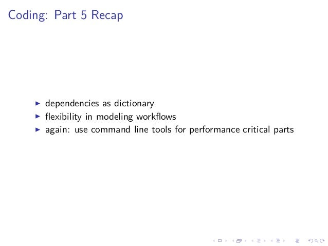 Coding: Part 5 Recap dependencies as dictionary flexibility in modeling workflows again: use command line tools for performa...
