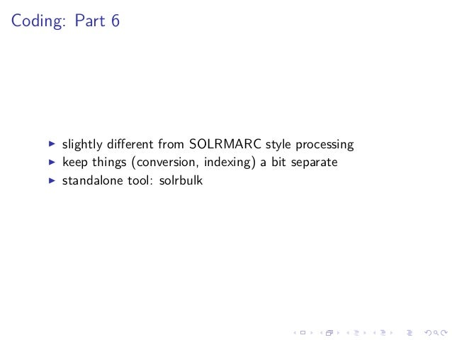 Coding: Part 6 slightly different from SOLRMARC style processing keep things (conversion, indexing) a bit separate standalo...