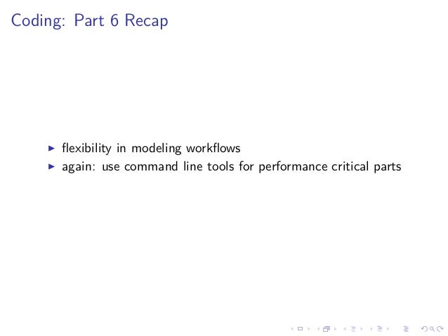 Coding: Part 6 Recap flexibility in modeling workflows again: use command line tools for performance critical parts