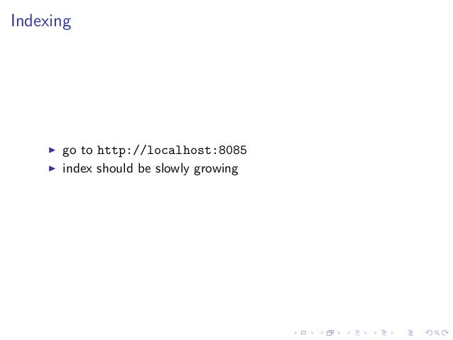 Indexing go to http://localhost:8085 index should be slowly growing