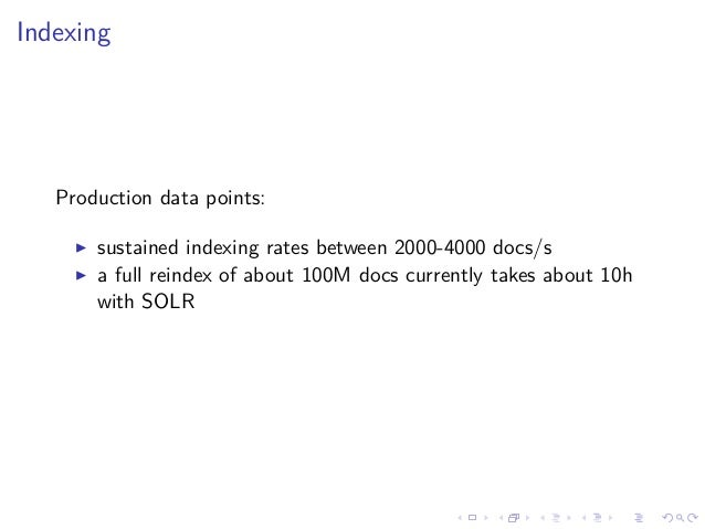 Indexing Production data points: sustained indexing rates between 2000-4000 docs/s a full reindex of about 100M docs curre...