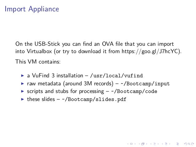 Import Appliance On the USB-Stick you can find an OVA file that you can import into Virtualbox (or try to download it from h...