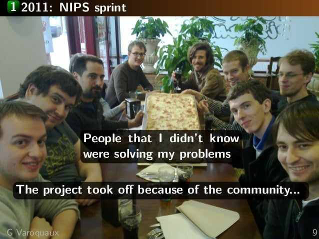 1 2011: NIPS sprint People that I didn't know were solving my problems The project took off because of the community... G V...