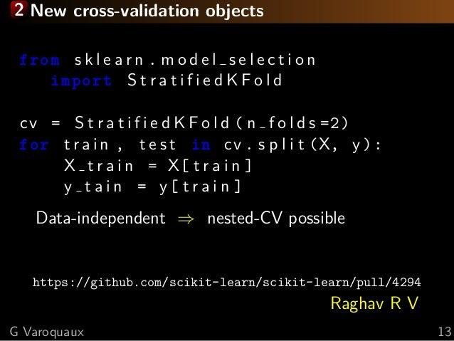 2 New cross-validation objects from s k l e a r n . m o d e l s e l e c t i o n import S t r a t i f i e d K F o l d cv = ...
