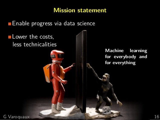 Mission statement Enable progress via data science Lower the costs, less technicalities Machine learning for everybody and...