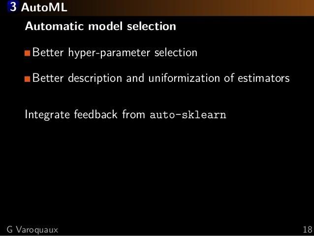3 AutoML Automatic model selection Better hyper-parameter selection Better description and uniformization of estimators In...
