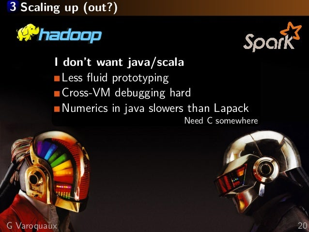 3 Scaling up (out?) I don't want java/scala Less fluid prototyping Cross-VM debugging hard Numerics in java slowers than La...