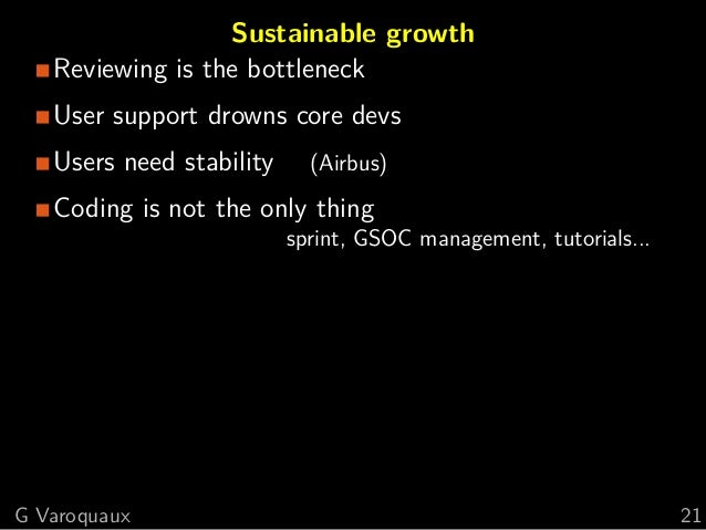 Sustainable growth Reviewing is the bottleneck User support drowns core devs Users need stability (Airbus) Coding is not t...