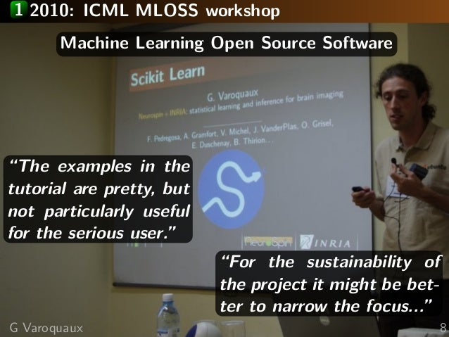 """1 2010: ICML MLOSS workshop Machine Learning Open Source Software """"The examples in the tutorial are pretty, but not partic..."""