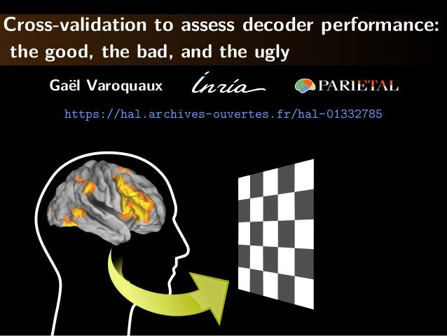 Cross-validation to assess decoder performance: the good, the bad, and the ugly Gaël Varoquaux https://hal.archives-ouvert...