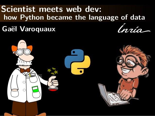Scientist meets web dev: how Python became the language of data Ga¨el Varoquaux