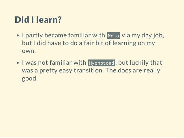 Did I learn? I partly became familiar with Mojo via my day job, but I did have to do a fair bit of learning on my own. I w...