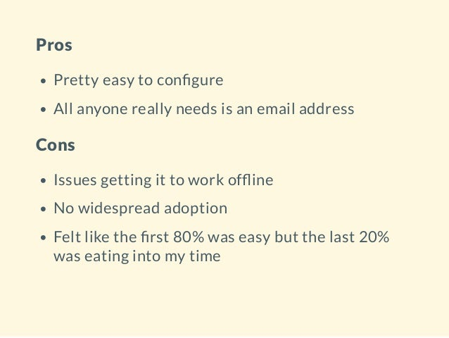 Pros Pretty easy to con gure All anyone really needs is an email address Cons Issues getting it to work of ine No widespre...