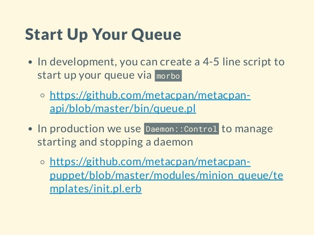 Start Up Your Queue In development, you can create a 4-5 line script to start up your queue via morbo https://github.com/m...