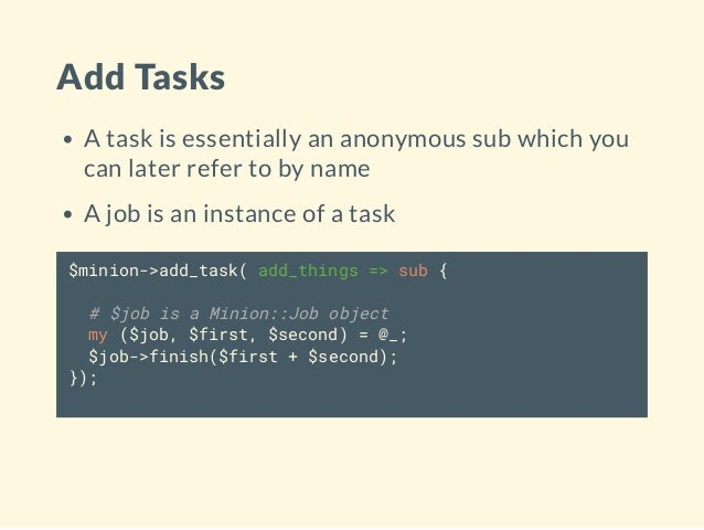 Add Tasks A task is essentially an anonymous sub which you can later refer to by name A job is an instance of a task $mini...