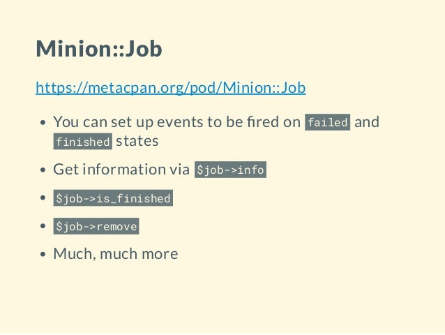 Minion::Job https://metacpan.org/pod/Minion::Job You can set up events to be red on failed and finished states Get informa...